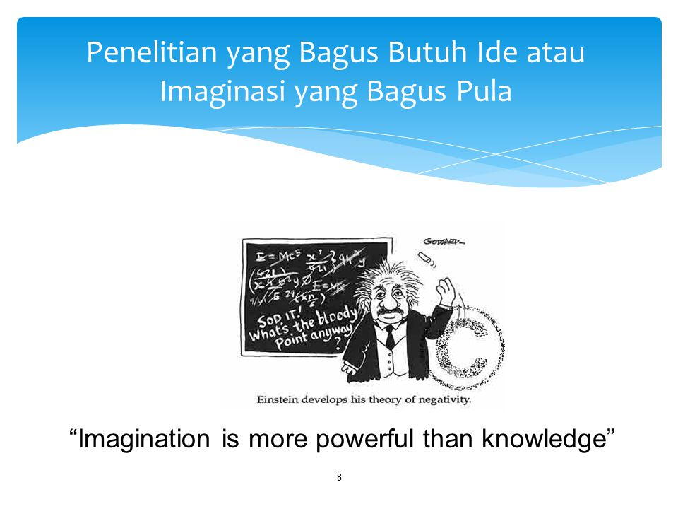 Penelitian yang Bagus Butuh Ide atau Imaginasi yang Bagus Pula