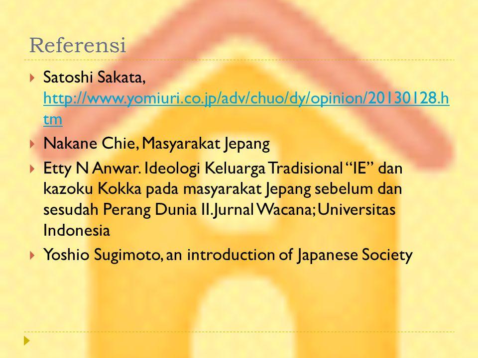 Referensi Satoshi Sakata, http://www.yomiuri.co.jp/adv/chuo/dy/opinion/20130128.h tm. Nakane Chie, Masyarakat Jepang.
