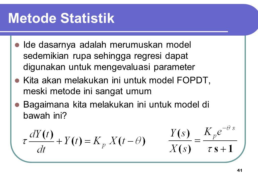 Metode Statistik Ide dasarnya adalah merumuskan model sedemikian rupa sehingga regresi dapat digunakan untuk mengevaluasi parameter.