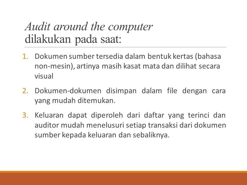 Audit around the computer dilakukan pada saat: