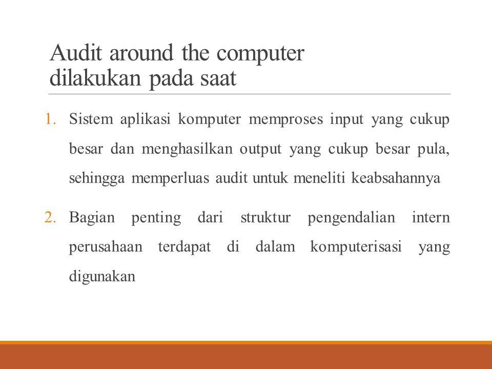 Audit around the computer dilakukan pada saat