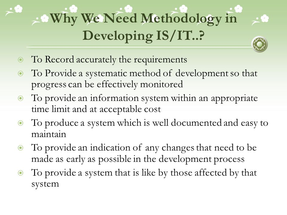 Why We Need Methodology in Developing IS/IT..