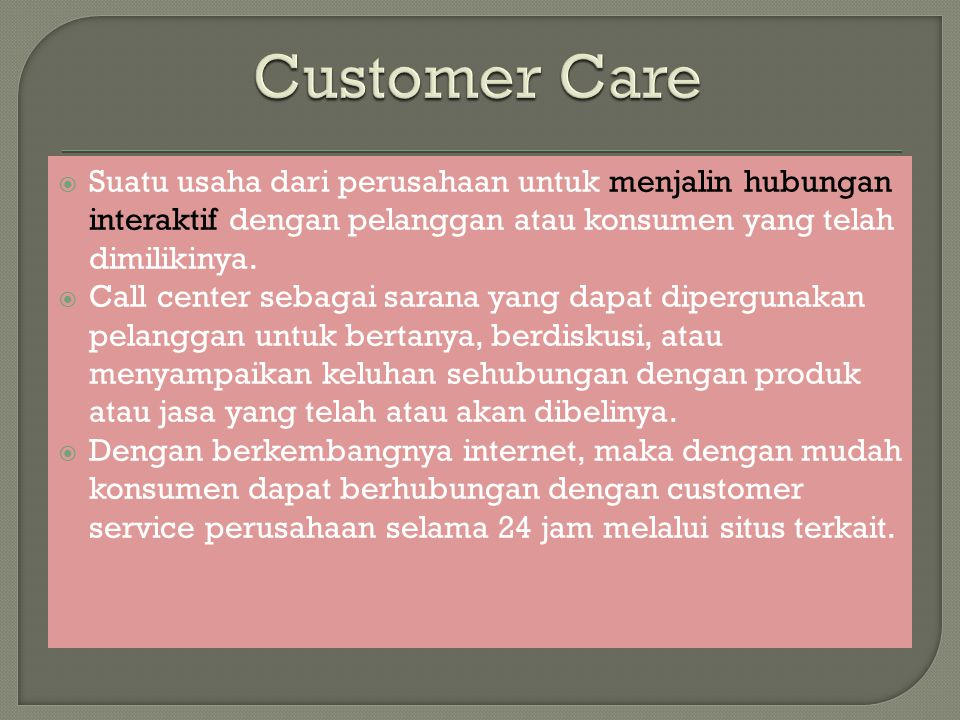 Customer Care Suatu usaha dari perusahaan untuk menjalin hubungan interaktif dengan pelanggan atau konsumen yang telah dimilikinya.