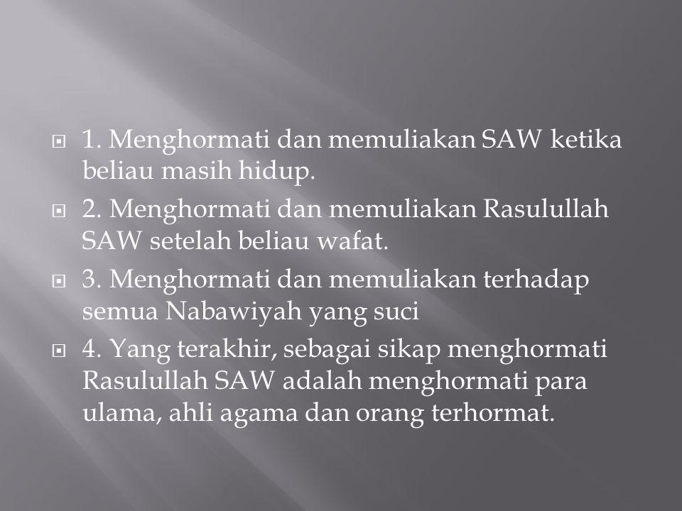 1. Menghormati dan memuliakan SAW ketika beliau masih hidup.