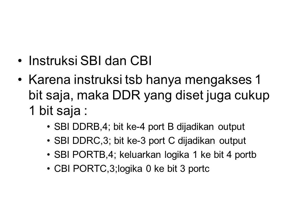 Instruksi SBI dan CBI Karena instruksi tsb hanya mengakses 1 bit saja, maka DDR yang diset juga cukup 1 bit saja :