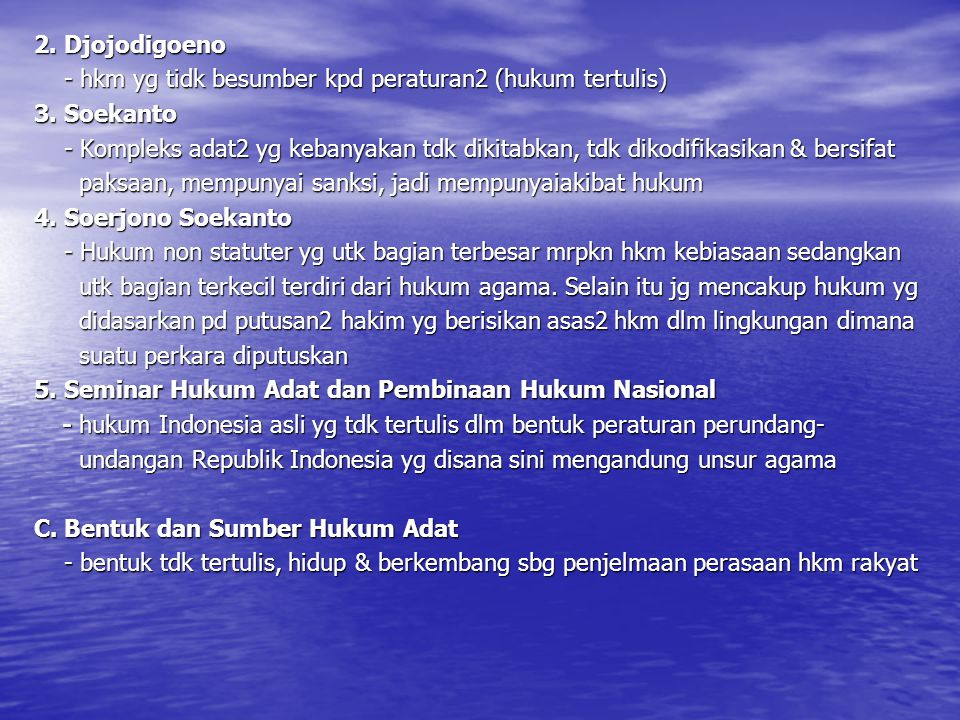 2. Djojodigoeno - hkm yg tidk besumber kpd peraturan2 (hukum tertulis) 3. Soekanto.