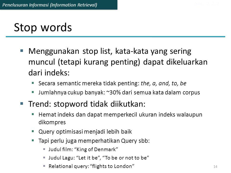 Sec. 2.2.2 Stop words. Menggunakan stop list, kata-kata yang sering muncul (tetapi kurang penting) dapat dikeluarkan dari indeks: