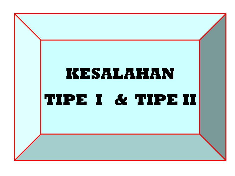 KESALAHAN TIPE I & TIPE II
