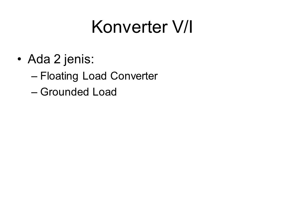 Konverter V/I Ada 2 jenis: Floating Load Converter Grounded Load