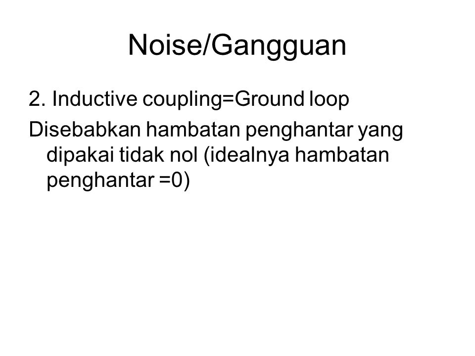 Noise/Gangguan 2. Inductive coupling=Ground loop