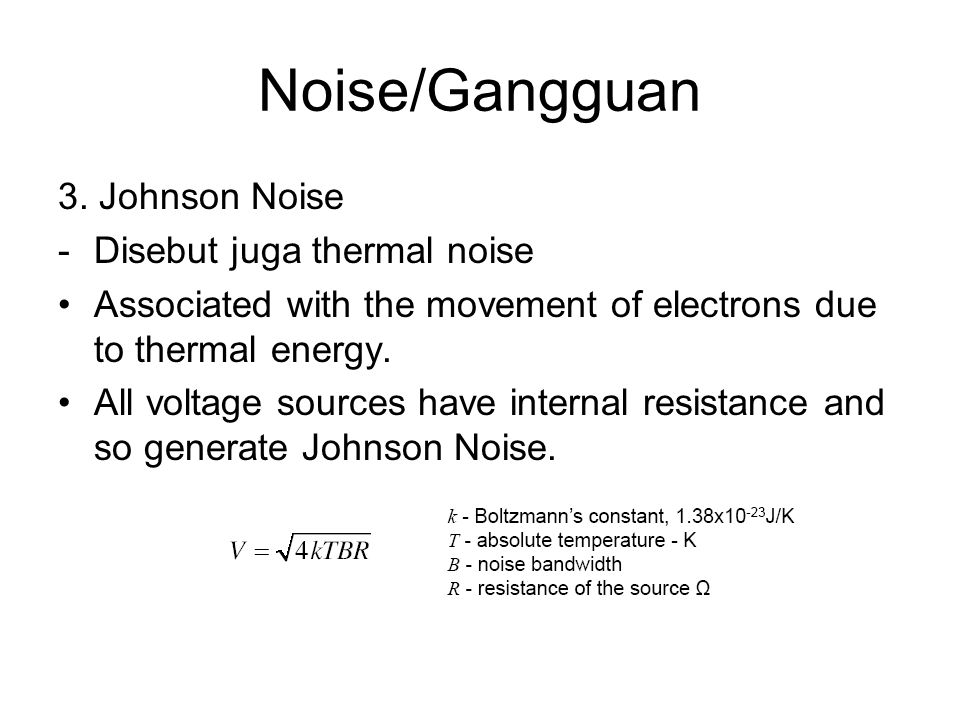 Noise/Gangguan 3. Johnson Noise Disebut juga thermal noise