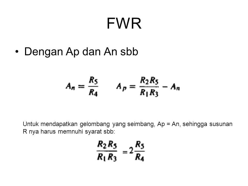 FWR Dengan Ap dan An sbb. Untuk mendapatkan gelombang yang seimbang, Ap = An, sehingga susunan.