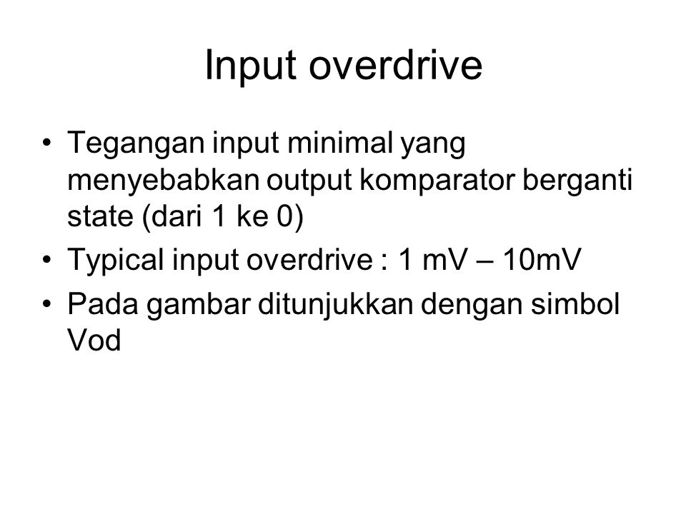 Input overdrive Tegangan input minimal yang menyebabkan output komparator berganti state (dari 1 ke 0)