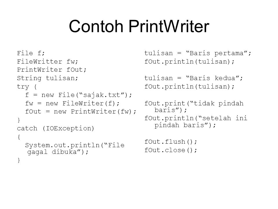 Contoh PrintWriter File f; FileWritter fw; PrintWriter fOut;