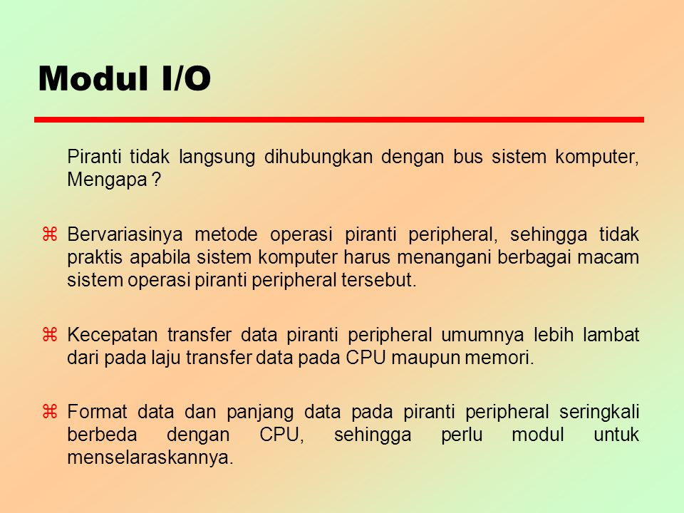 Modul I/O Piranti tidak langsung dihubungkan dengan bus sistem komputer, Mengapa