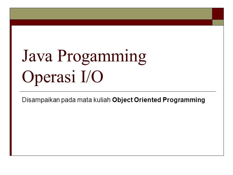 Java Progamming Operasi I/O