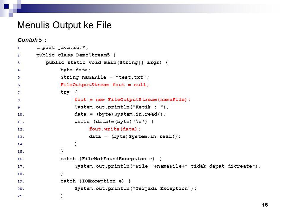 Menulis Output ke File Contoh 5 : import java.io.*;