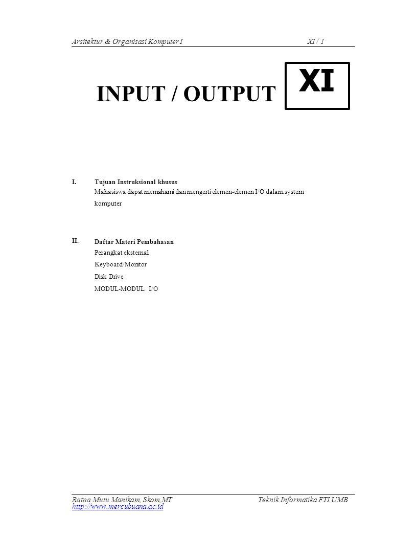 XI XI / 1 Arsitektur & Organisasi Komputer I INPUT / OUTPUT
