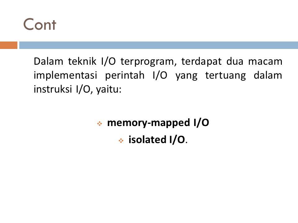 Cont Dalam teknik I/O terprogram, terdapat dua macam implementasi perintah I/O yang tertuang dalam instruksi I/O, yaitu: