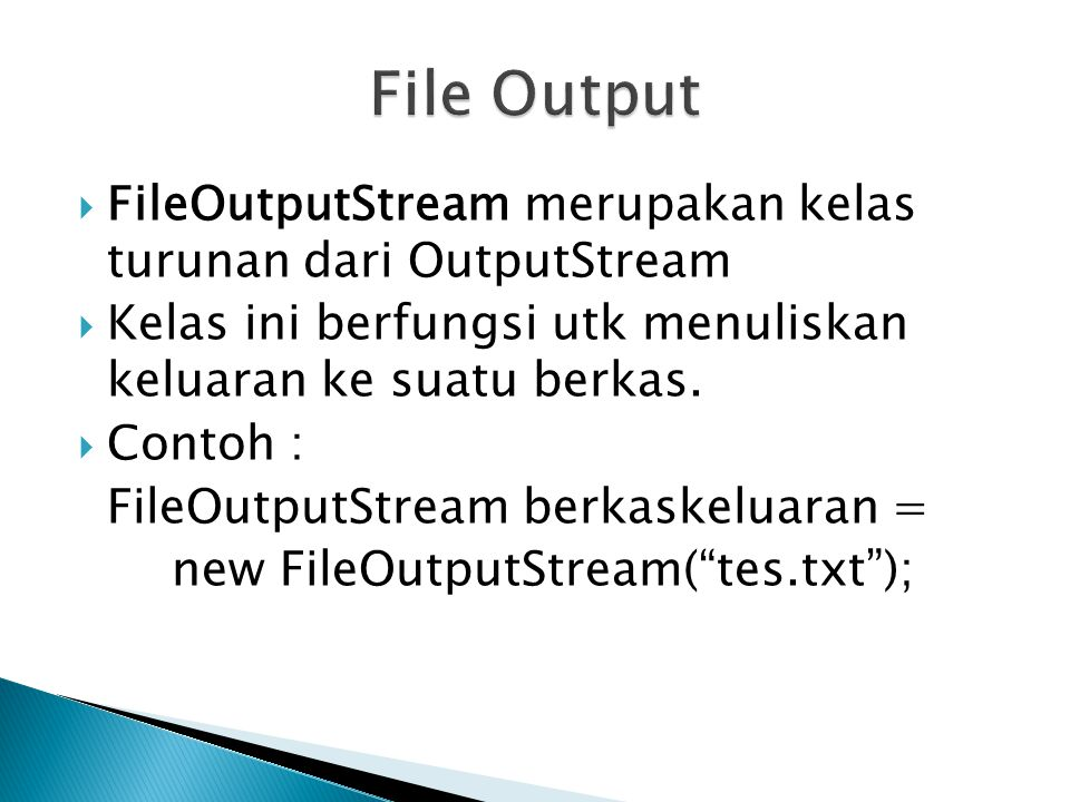 File Output FileOutputStream merupakan kelas turunan dari OutputStream