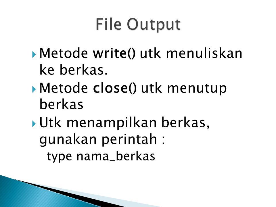 File Output Metode write() utk menuliskan ke berkas.