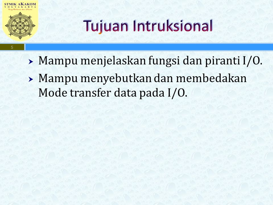 Tujuan Intruksional Mampu menjelaskan fungsi dan piranti I/O.