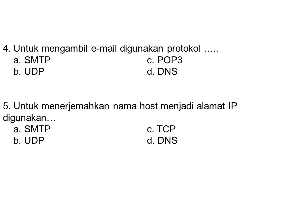 4. Untuk mengambil e-mail digunakan protokol …..