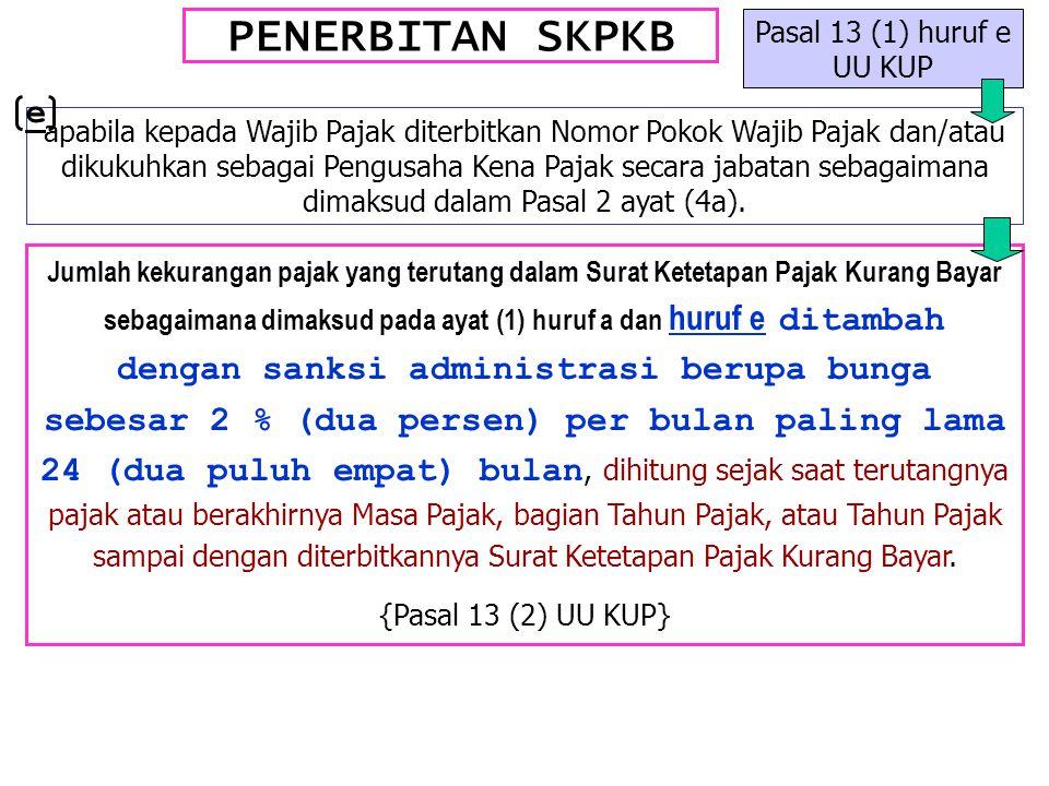 PENERBITAN SKPKB e Pasal 13 (1) huruf e UU KUP