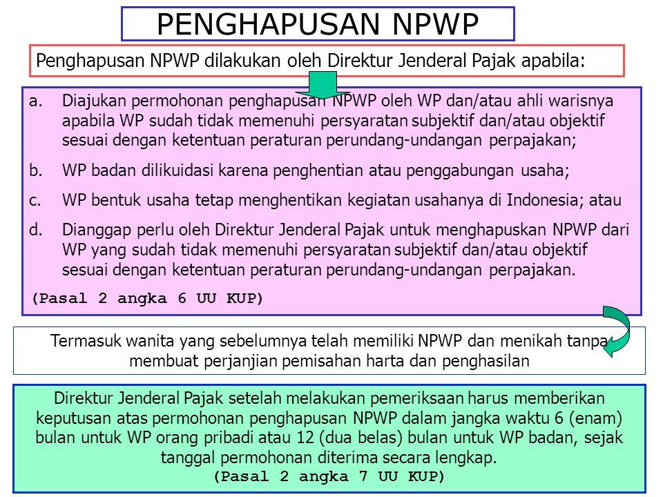 PENGHAPUSAN NPWP Penghapusan NPWP dilakukan oleh Direktur Jenderal Pajak apabila: