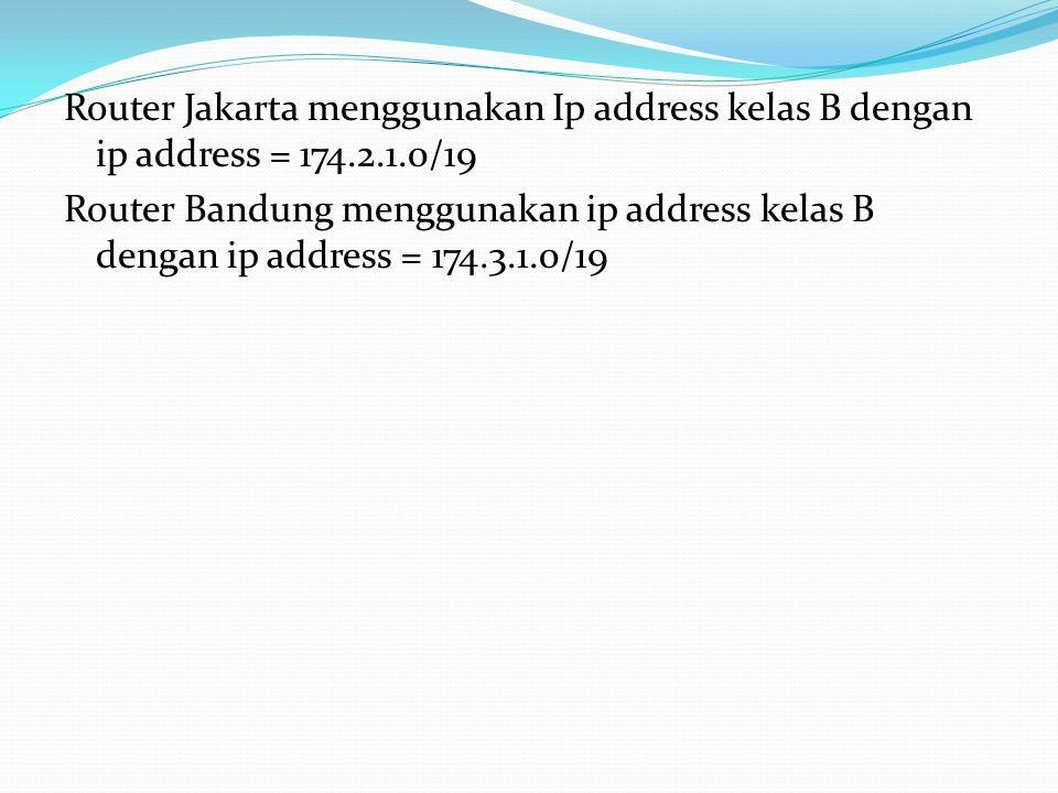 Router Jakarta menggunakan Ip address kelas B dengan ip address = 174