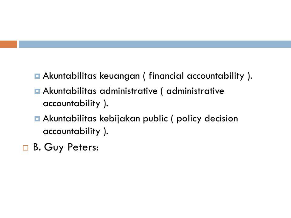 B. Guy Peters: Akuntabilitas keuangan ( financial accountability ).