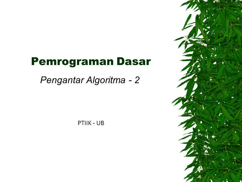 Pemrograman Dasar Pengantar Algoritma - 2 PTIIK - UB