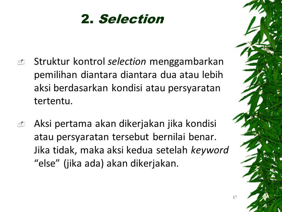 2. Selection Struktur kontrol selection menggambarkan pemilihan diantara diantara dua atau lebih aksi berdasarkan kondisi atau persyaratan tertentu.