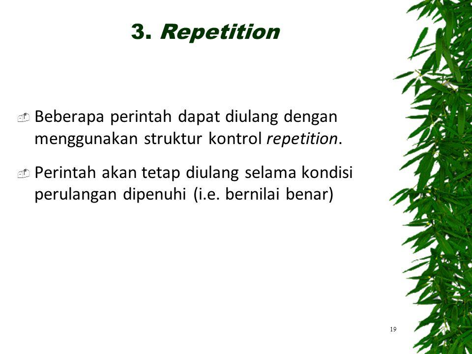 3. Repetition Beberapa perintah dapat diulang dengan menggunakan struktur kontrol repetition.