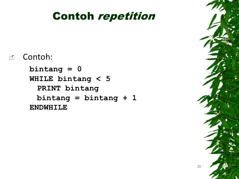 Contoh repetition Contoh: bintang = 0 WHILE bintang < 5