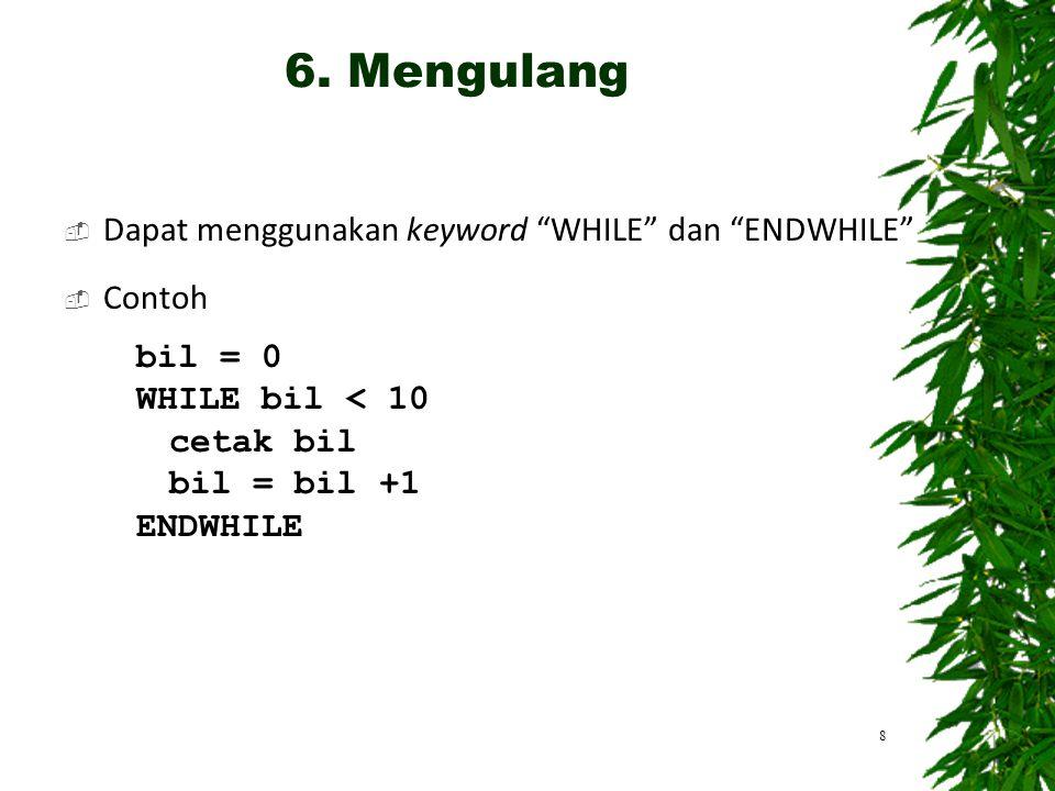 6. Mengulang Dapat menggunakan keyword WHILE dan ENDWHILE Contoh