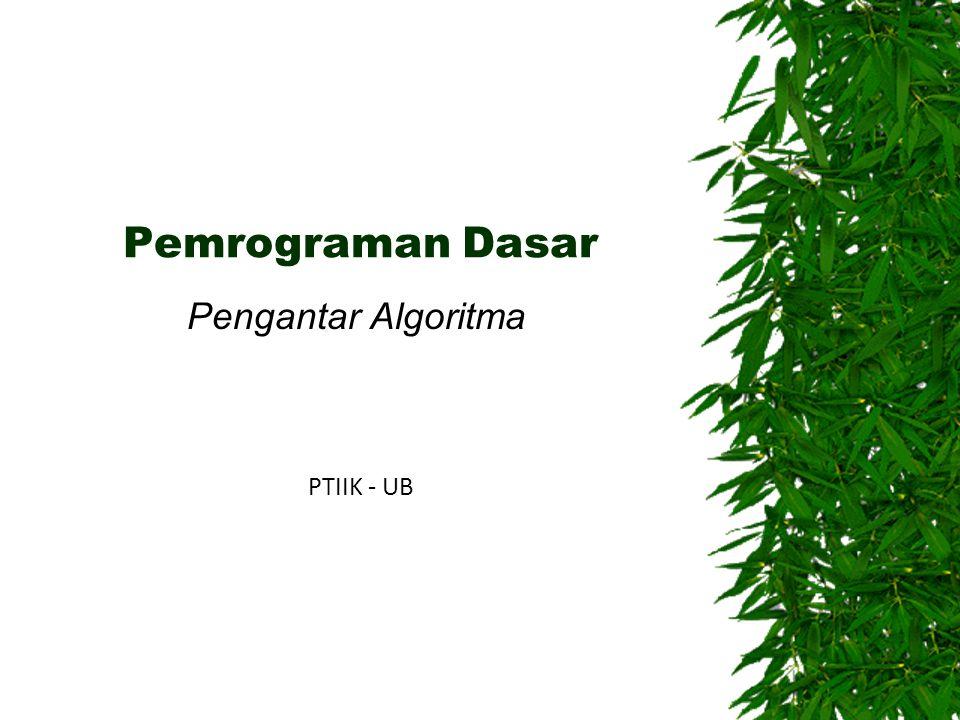 Pemrograman Dasar Pengantar Algoritma PTIIK - UB
