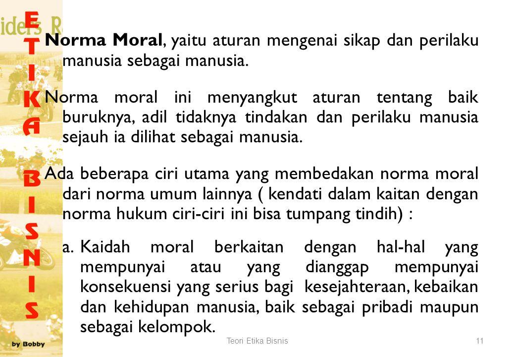 Norma Moral, yaitu aturan mengenai sikap dan perilaku manusia sebagai manusia.