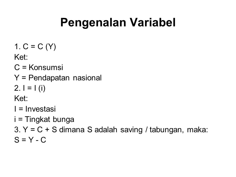 Pengenalan Variabel 1. C = C (Y) Ket: C = Konsumsi