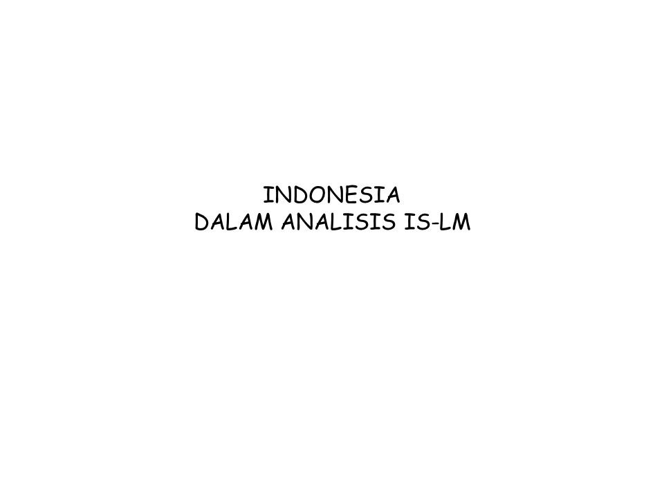 INDONESIA DALAM ANALISIS IS-LM