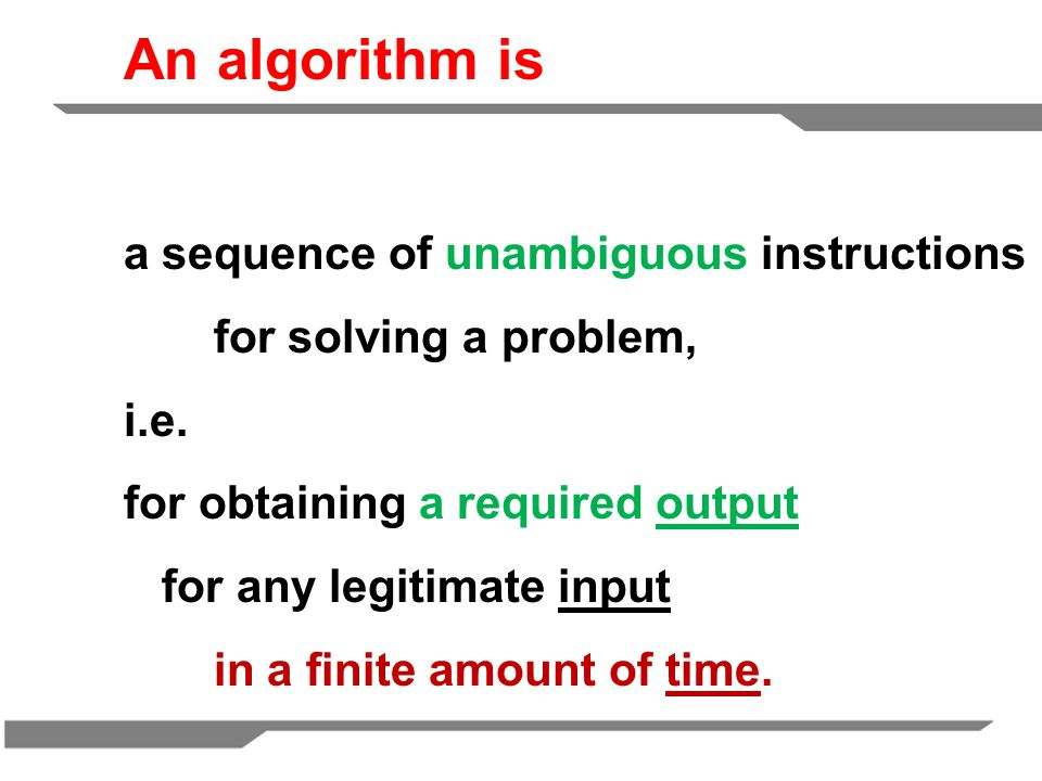 An algorithm is a sequence of unambiguous instructions