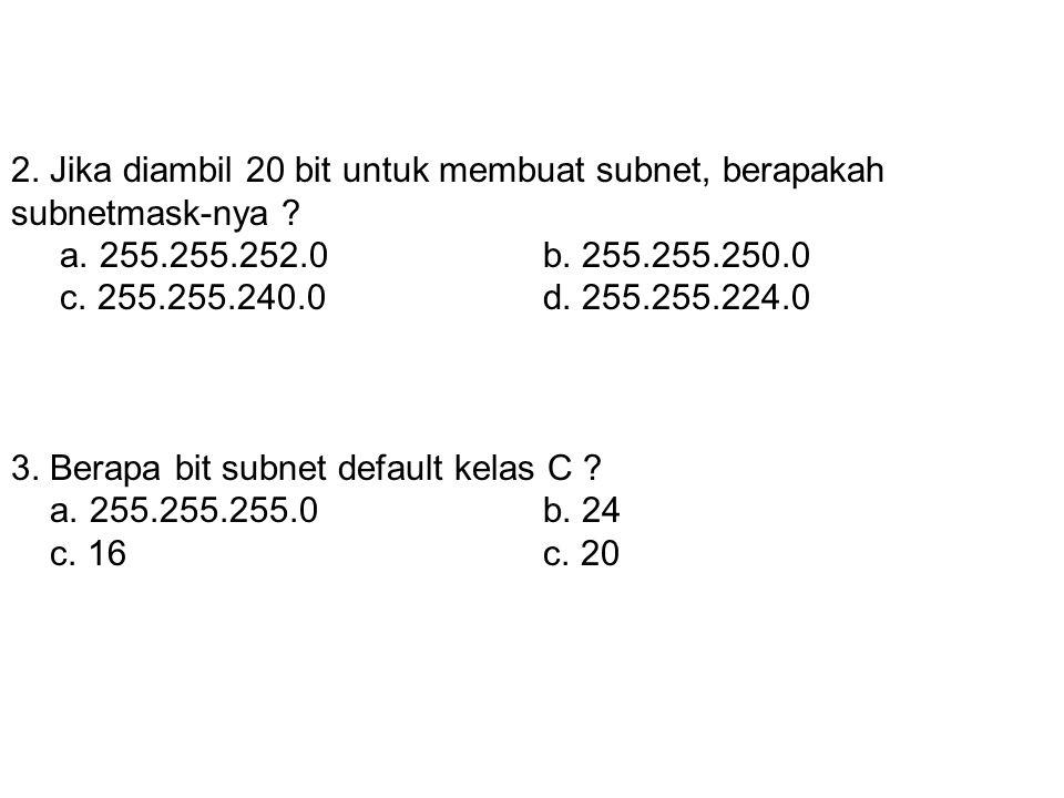 2. Jika diambil 20 bit untuk membuat subnet, berapakah subnetmask-nya