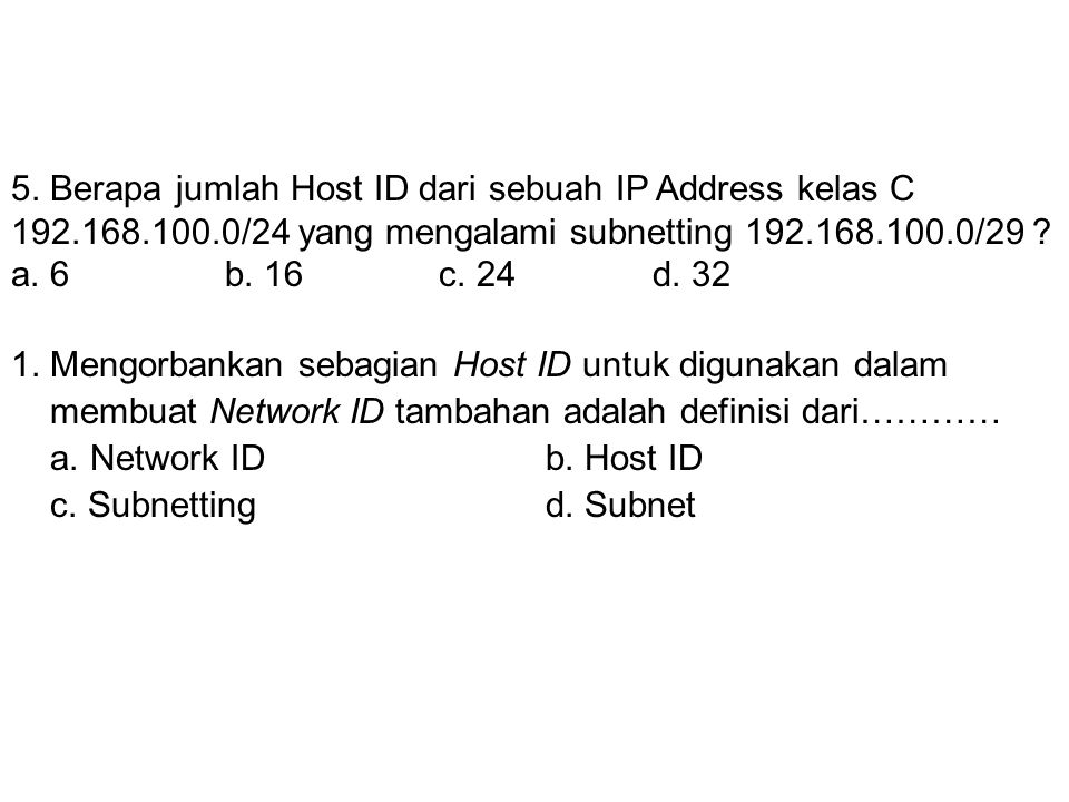 5. Berapa jumlah Host ID dari sebuah IP Address kelas C 192. 168. 100