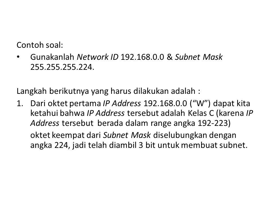 Contoh soal: Gunakanlah Network ID 192.168.0.0 & Subnet Mask 255.255.255.224. Langkah berikutnya yang harus dilakukan adalah :
