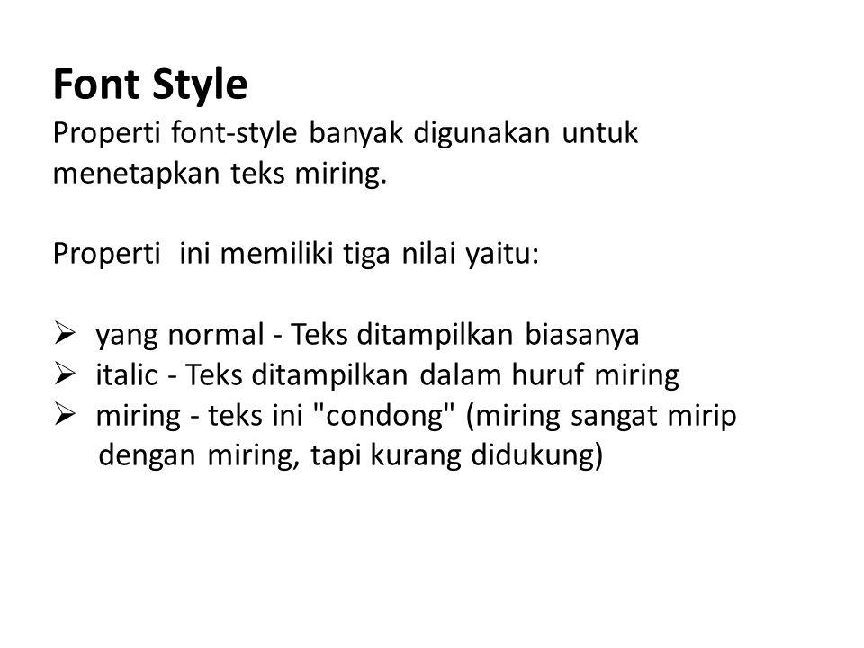 Font Style Properti font-style banyak digunakan untuk menetapkan teks miring. Properti ini memiliki tiga nilai yaitu: