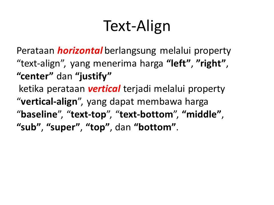 Text-Align Perataan horizontal berlangsung melalui property text-align , yang menerima harga left , right , center dan justify
