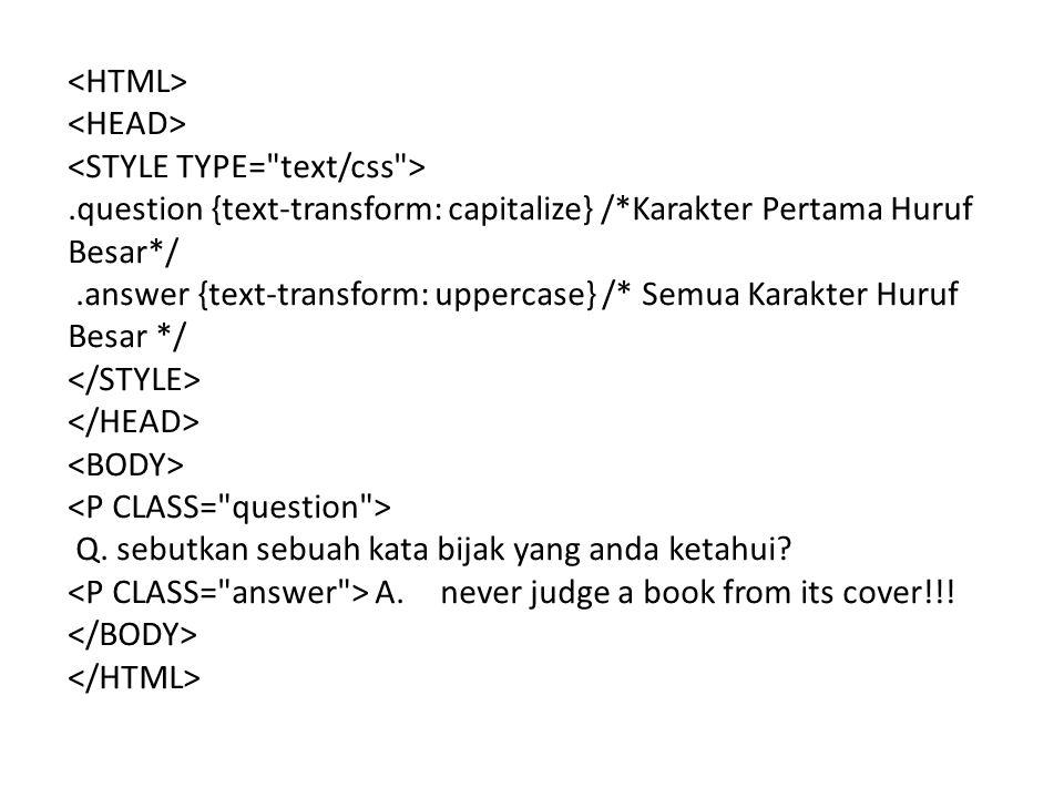 <HTML> <HEAD> <STYLE TYPE= text/css > .question {text-transform: capitalize} /*Karakter Pertama Huruf Besar*/
