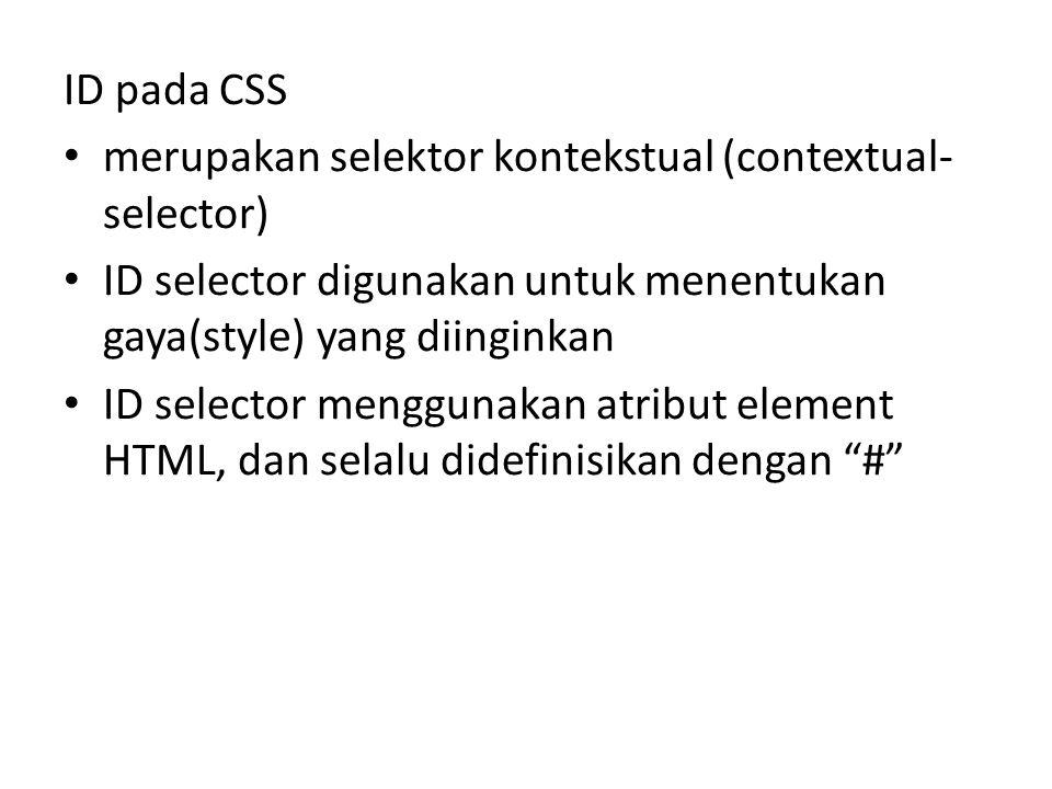 ID pada CSS merupakan selektor kontekstual (contextual-selector) ID selector digunakan untuk menentukan gaya(style) yang diinginkan.