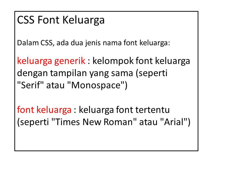 CSS Font Keluarga Dalam CSS, ada dua jenis nama font keluarga: