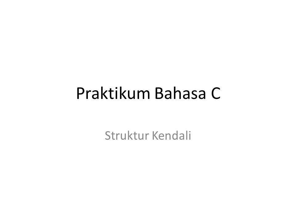 Praktikum Bahasa C Struktur Kendali